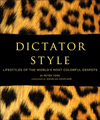 Click here for larger photo of Dictator Style: Lifestyles of the World's Most Colorful Despots