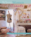 Click here for larger photo of Where Women Create : Inspiring Work Spaces of Extraordinary Women