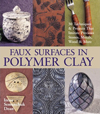 Click here for larger photo of Faux Surfaces in Polymer Clay : 30 Techniques & Projects That Imitate Stones, Metals, Wood & More 