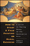 Click here for larger photo of How to Start a Faux Painting or Mural Business: A Guide to Making Money in the Decorative Arts