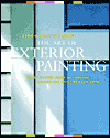 Click here for larger photo of The Art of Exterior Painting: A Step-By-Step Guide to Choosing Colors and Painting Your Home