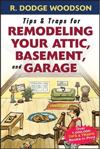 Tips & Traps for Remodeling Your Attic, Basement, and Garage (Tips and Traps)