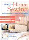 So Easy...Home Sewing : 25 Fabulous Items to Make For Your Home