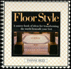 Floor Style/a Sourcebook of Ideas for Transforming the World Beneath Your Feet