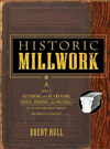 Historic Millwork: A Guide to Restoring and Re-creating Doors, Windows, and Moldings