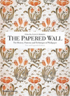 Click here for larger photo of The Papered Wall: The History, Patterns and Techniques of Wallpaper, Second Edition