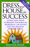 Click here for larger photo of Dress Your House for Success : 5 Fast, Easy Steps to Selling Your House, Apartment, or Condo for the