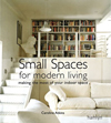 Small Spaces for Modern Living : Making the Most of Your Indoor Space
