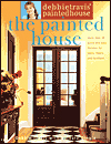 Debbie Travis' Painted House : More than 35 Quick and Easy Finishes for Walls, Floors, and Furniture