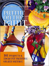 Puttin' on the Paint : 101 Projects & Ideas for Painting On Any Surface (Better Homes & Gardens