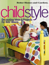 ChildStyle : Decorating Ideas & Projects for Kids' Rooms (Better Homes & Gardens