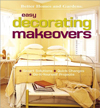 Easy Decorating Makeovers : Smart Solutions, Quick Changes, Do-It-Yourself Projects