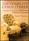 The Complete Upholsterer: A Practical Guide to Upholstering Traditional Furniture