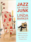 Jazz Up Your Junk With Linda Barker: Fabulous Furniture Makeovers from the Star of Bbc-Tv's Changing