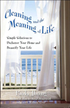 Cleaning and the Meaning of Life: Simple Solutions to Declutter Your Home and Beautify Your Life