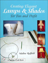 Creating Elegant Lamps & Shades for Fun and Profit