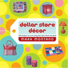 Click here for larger photo of Dollar Store Décor : 100 Projects for Lush Living That Won't Break the Bank