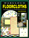 Fabulous Floorcloths : Create Contemporary Floor Coverings from an Old World Art