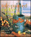 Click here for larger photo of Tole-Painted Outdoor Porjects: Decorative Designs for Gardens, Patios, Decks & More
