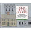 Old House Colors: An Expert's Guide to Painting Your Old
