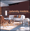 Naturally Modern: Creating Interiors with Wood, Leather, Stone, and Natural Fabrics