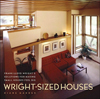 Wright-Sized Houses : Frank Lloyd Wright's Solutions for Making Small Houses Feel Big
