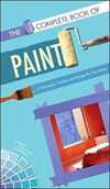 The Complete Book of Paint : 70 Techniques, Finishes, and Designs for Your Home