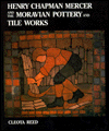 Henry Chapman Mercer and the Moravian Pottery and Tile Works