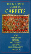 The Bulfinch Guide to Carpets : How to Identify, Classify, and Evaluate Antique Carpets and Rugs