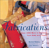 Fabrications : Over 1,000 Ways to Decorate Your Home with Fabric