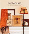 Click here for larger photo of Photocraft : Cool Things to Do with the Pictures You Love