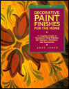 Decorative Paint Finishes for the Home: A Complete Guide to Decorative Paint Finishes for Interiors