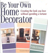 Click here for larger photo of Be Your Own Home Decorator: Creating the Look You Love Without Spending a Fortune