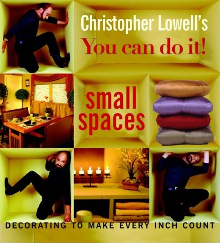 Christopher Lowell's You Can Do It! Small Spaces : Decorating to Make Every Inch Count