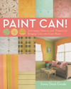 Paint Can! : Techniques, Patterns, and Projects for Bringing Color into Every Room