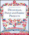 Click here for larger photo of Decorating Furniture: Decoupage, Paint and Fabric Projects