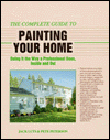 The Complete Guide to Painting Your Home: Doing It the Way a Professional Does, Inside and Out