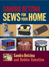 Click here for larger photo of Sandra Betzina Sews for Your Home : Pillows Window Treatments Slipcovers Table Coverings Kids' Acces