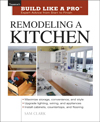 Remodeling a Kitchen: Taunton's Build Like a Pro: Expert Advice from Start to Finish