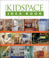 Taunton's Kidspace Idea Book: Creative Playrooms Clever Storage Ideas Retreats for Teens Toddler