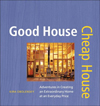 Good House Cheap House : Adventures in Creating an Extraordinary Home at an Ordinary Price