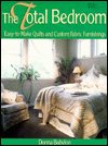 The Total Bedroom: Easy-To-Make Quilts and Custom Fabric Furnishings