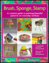 Brush, Sponge, Stamp : A Creative Guide to Painting Beautiful Patterns on Everyday Surfaces