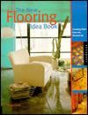 The New Flooring Idea Book : Creating Style from the Ground Up
