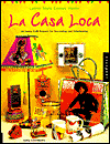 La Casa Loca: Latino Style Comes Home 45 Funky Craft Projects for Decorating & Entertaining