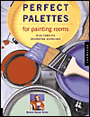 Perfect Palettes for Painting Rooms : Plus Complete Decorating Guidelines