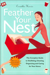 Click here for larger photo of Feather Your Nest: The Complete Guide to Outfitting, Cleaning, Organizing and Caring for Your Home