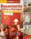 The Ultimate Guide to Basements, Attics & Garages: Plan, Design, Remodel