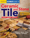 The Ultimate Guide to Ceramic & Stone Tile : Select, Install, Maintain
