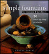 Simple Fountains for Indoors & Outdoors : 20 Step-By-Step Projects